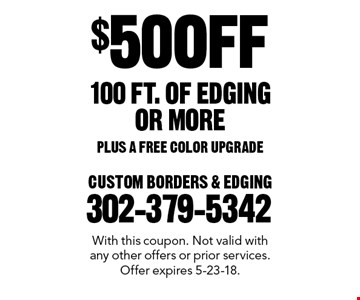 $50 OFF 100 FT. OF EDGING OR MORE PLUS A FREE COLOR UPGRADE. With this coupon. Not valid with any other offers or prior services. Offer expires 5-23-18.