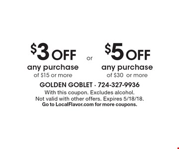 $3 Off any purchase of $15 or more OR $5 Off any purchase of $30or more. With this coupon. Excludes alcohol. Not valid with other offers. Expires 5/18/18.Go to LocalFlavor.com for more coupons.