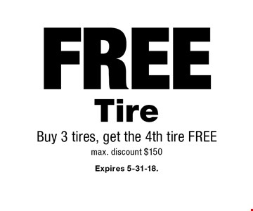 FREE Tire Buy 3 tires, get the 4th tire FREE max. discount $150. Expires 5-31-18.