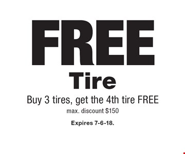 FREE Tire Buy 3 tires, get the 4th tire FREEmax. discount $150. Expires 7-6-18.