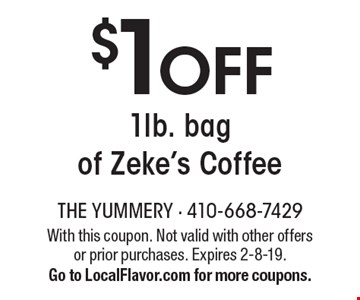 $1 OFF 1lb. bag of Zeke's Coffee. With this coupon. Not valid with other offers or prior purchases. Expires 1-25-19. Go to LocalFlavor.com for more coupons.