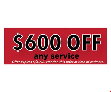 $600 OFF any Service - Mention this offer at time of estimate.
