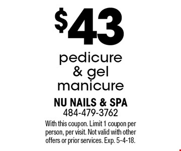 $43 pedicure & gel manicure. With this coupon. Limit 1 coupon per person, per visit. Not valid with other offers or prior services. Exp. 5-4-18.