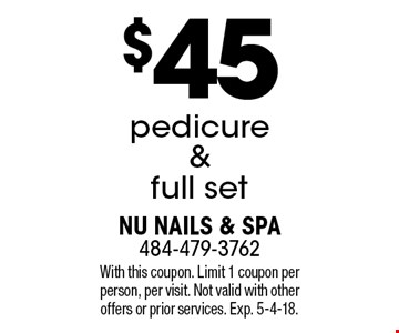 $45 pedicure & full set. With this coupon. Limit 1 coupon per person, per visit. Not valid with other offers or prior services. Exp. 5-4-18.