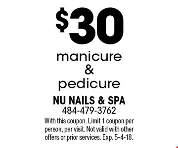 $30 manicure &  pedicure. With this coupon. Limit 1 coupon per person, per visit. Not valid with other offers or prior services. Exp. 5-4-18.