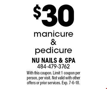 $30 manicure & pedicure. With this coupon. Limit 1 coupon per person, per visit. Not valid with other offers or prior services. Exp. 7-6-18.