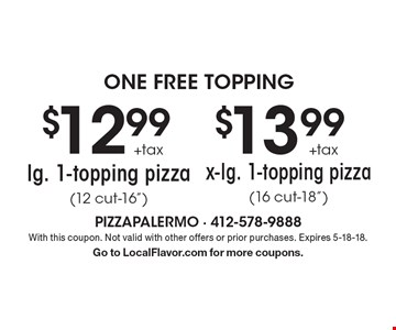 One free topping $12.99 +tax  lg. 1-topping pizza (12 cut-16