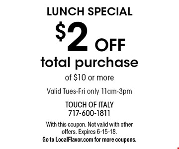 Lunch special $2 OFF total purchase of $10 or more. Valid Tues-Fri only 11am-3pm. With this coupon. Not valid with other offers. Expires 6-15-18. Go to LocalFlavor.com for more coupons.