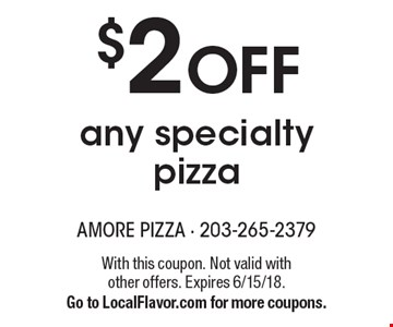 $2 Off any specialty pizza. With this coupon. Not valid with other offers. Expires 6/15/18. Go to LocalFlavor.com for more coupons.