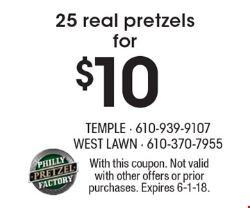 25 real pretzels for $10. With this coupon. Not valid with other offers or prior purchases. Expires 6-1-18.