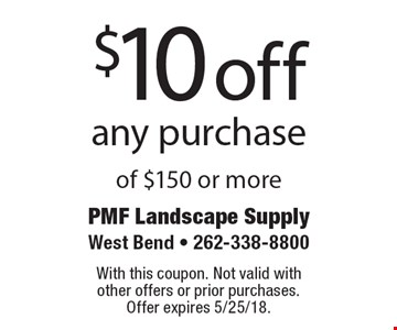 $10 off any purchase of $150 or more. With this coupon. Not valid with  other offers or prior purchases.  Offer expires 5/25/18.