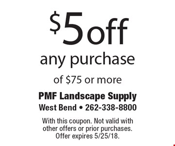 $5 off any purchase of $75 or more. With this coupon. Not valid with  other offers or prior purchases.  Offer expires 5/25/18.