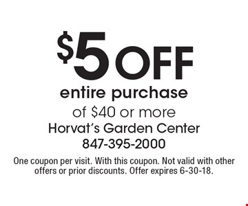 $5 off entire purchase of $40 or more. One coupon per visit. With this coupon. Not valid with other offers or prior discounts. Offer expires 6-30-18.