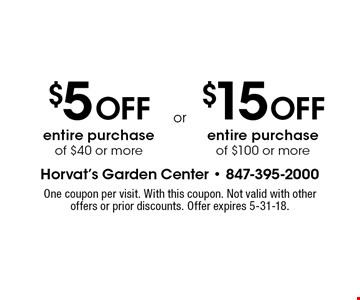 $5 off entire purchase of $40 or more OR $15 off entire purchase of $100 or more. One coupon per visit. With this coupon. Not valid with other offers or prior discounts. Offer expires 5-31-18.