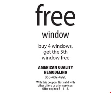 free window buy 4 windows, get the 5th window free. With this coupon. Not valid with other offers or prior services. Offer expires 5-11-18.