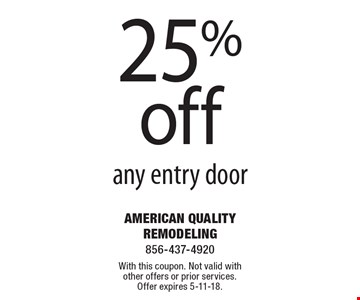 25% off any entry door. With this coupon. Not valid with other offers or prior services. Offer expires 5-11-18.