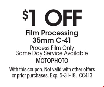 $1 Off Film Processing. 35mm C-41Process Film Only Same Day Service Available. With this coupon. Not valid with other offers or prior purchases. Exp. 5-31-18.CC413