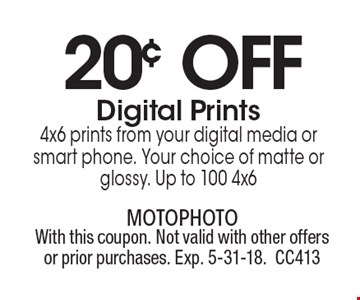 20¢ Off Digital Prints. 4x6 prints from your digital media or smart phone. Your choice of matte or glossy. Up to 100 4x6. With this coupon. Not valid with other offers or prior purchases. Exp. 5-31-18.CC413