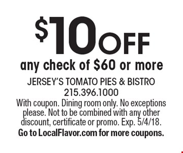 $10 OFF any check of $60 or more. With coupon. Dining room only. No exceptions please. Not to be combined with any other discount, certificate or promo. Exp. 5/4/18.Go to LocalFlavor.com for more coupons.