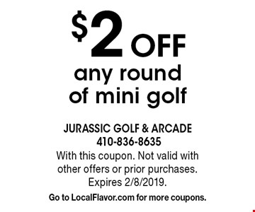 $2 Off any round of mini golf. With this coupon. Not valid with  other offers or prior purchases. Expires 2/8/2019. Go to LocalFlavor.com for more coupons.