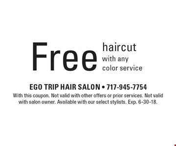 Free haircut with any color service. With this coupon. Not valid with other offers or prior services. Not valid with salon owner. Available with our select stylists. Exp. 6-30-18.