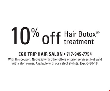 10% off hair Botox treatment. With this coupon. Not valid with other offers or prior services. Not valid with salon owner. Available with our select stylists. Exp. 6-30-18.