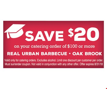 Save $20 on your catering order of $100 or more. Valid only for catering orders. Excludes alcohol. Limit one discount per customer per order. Must surrender coupon. Not valid in conjunction with any other offer. Offer expires 8/31/18.
