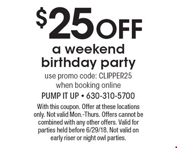 $25 off a weekend birthday party use promo code: CLIPPER25 when booking online. With this coupon. Offer at these locations only. Not valid Mon.-Thurs. Offers cannot be combined with any other offers. Valid for parties held before 6/29/18. Not valid on early riser or night owl parties.