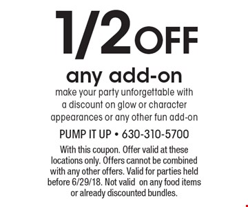 1/2 OFF any add-on make your party unforgettable with a discount on glow or character appearances or any other fun add-on. With this coupon. Offer valid at these locations only. Offers cannot be combined with any other offers. Valid for parties held before 6/29/18. Not valid on any food items or already discounted bundles.