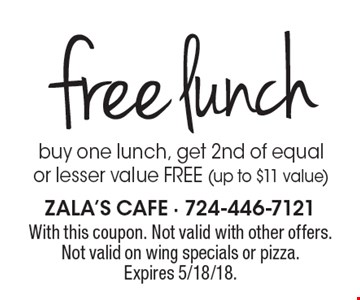 free lunch buy one lunch, get 2nd of equal or lesser value FREE (up to $11 value). With this coupon. Not valid with other offers. Not valid on wing specials or pizza. Expires 5/18/18.