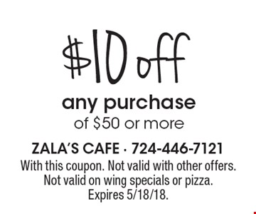 $10 off any purchase of $50 or more. With this coupon. Not valid with other offers. Not valid on wing specials or pizza. Expires 5/18/18.
