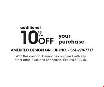 additional10% Off your purchase. With this coupon. Cannot be combined with any other offer. Excludes prior sales. Expires 6/22/18.