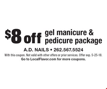 $8 off gel manicure & pedicure package. With this coupon. Not valid with other offers or prior services. Offer exp. 5-25-18. Go to LocalFlavor.com for more coupons.