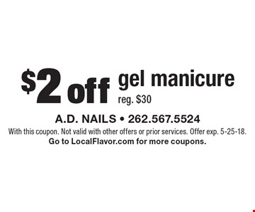 $2 off gel manicure (reg. $30). With this coupon. Not valid with other offers or prior services. Offer exp. 5-25-18. Go to LocalFlavor.com for more coupons.