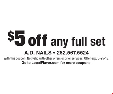 $5 off any full set. With this coupon. Not valid with other offers or prior services. Offer exp. 5-25-18. Go to LocalFlavor.com for more coupons.