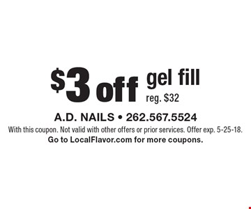 $3 off gel fill (reg. $32). With this coupon. Not valid with other offers or prior services. Offer exp. 5-25-18. Go to LocalFlavor.com for more coupons.
