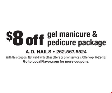 $8 off gel manicure & pedicure package. With this coupon. Not valid with other offers or prior services. Offer exp. 6-29-18. Go to LocalFlavor.com for more coupons.