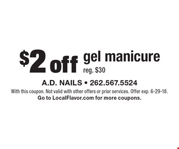 $2 off gel manicure, reg. $30. With this coupon. Not valid with other offers or prior services. Offer exp. 6-29-18. Go to LocalFlavor.com for more coupons.