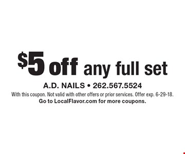 $5 off any full set. With this coupon. Not valid with other offers or prior services. Offer exp. 6-29-18. Go to LocalFlavor.com for more coupons.