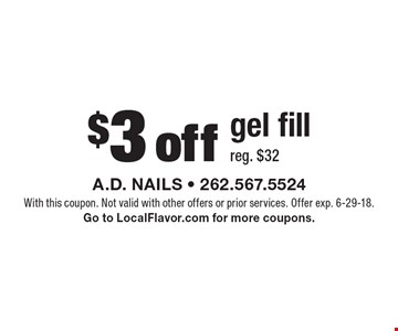 $3 off gel fill, reg. $32. With this coupon. Not valid with other offers or prior services. Offer exp. 6-29-18. Go to LocalFlavor.com for more coupons.