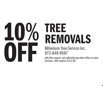 10% OFF TREE REMOVALS. with this coupon. not valid with any other offers or prior services. offer expires 5/11/18.