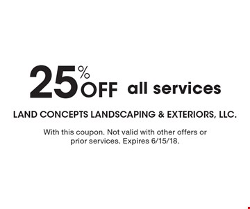 25% Off all services. With this coupon. Not valid with other offers or prior services. Expires 6/15/18.