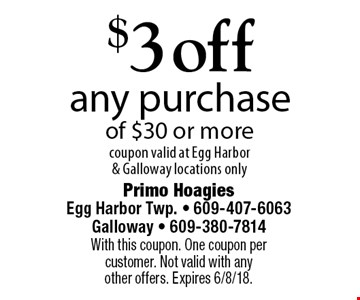$3 off any purchase of $30 or more. Coupon valid at Egg Harbor & Galloway locations only. With this coupon. One coupon per customer. Not valid with any other offers. Expires 6/8/18.
