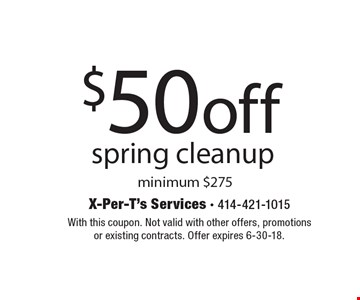 $50 off spring cleanup minimum $275. With this coupon. Not valid with other offers, promotions or existing contracts. Offer expires 6-30-18.