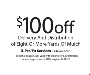 $100 off Delivery And Distribution of Eight Or More Yards Of Mulch. With this coupon. Not valid with other offers, promotions or existing contracts. Offer expires 6-30-18.
