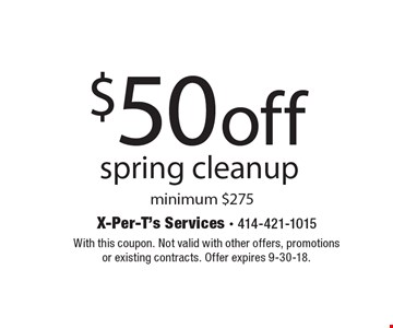 $50 off spring cleanup. Minimum $275. With this coupon. Not valid with other offers, promotions or existing contracts. Offer expires 9-30-18.