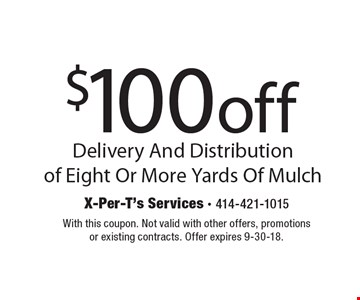 $100 off Delivery And Distribution of Eight Or More Yards Of Mulch. With this coupon. Not valid with other offers, promotions or existing contracts. Offer expires 9-30-18.