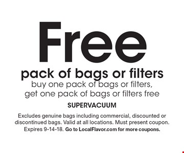 Free pack of bags or filters buy one pack of bags or filters, get one pack of bags or filters free. Excludes genuine bags including commercial, discounted or discontinued bags. Valid at all locations. Must present coupon. Expires 9-14-18. Go to LocalFlavor.com for more coupons.