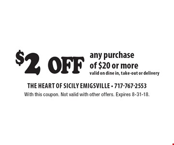 $2 off any purchase of $20 or more. Valid on dine in, take-out or delivery. With this coupon. Not valid with other offers. Expires 8-31-18.