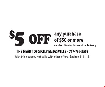 $5 off any purchase of $50 or more. Valid on dine in, take-out or delivery. With this coupon. Not valid with other offers. Expires 8-31-18.